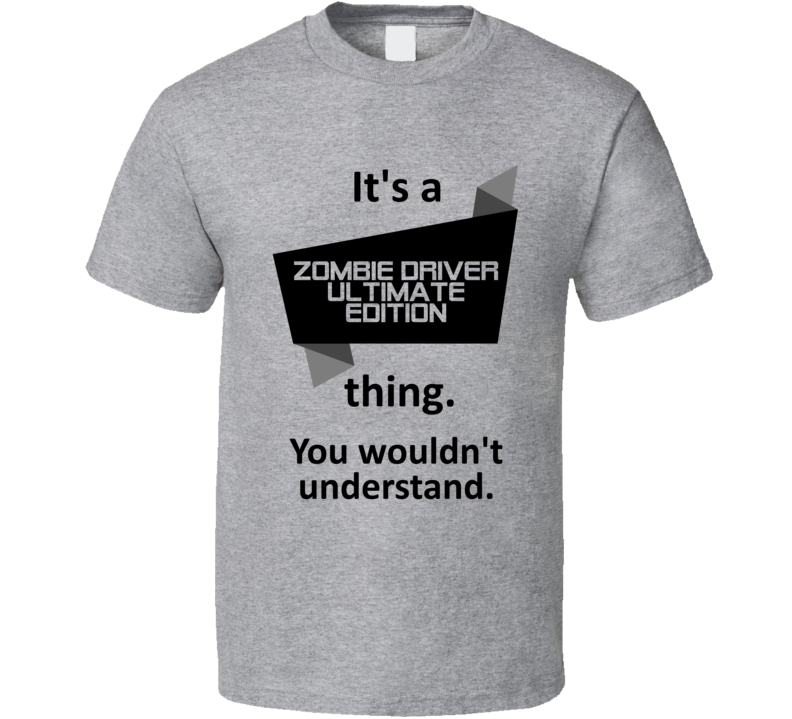 Its A Thing Zombie Driver Ultimate Edition Xbox One Game T Shirt