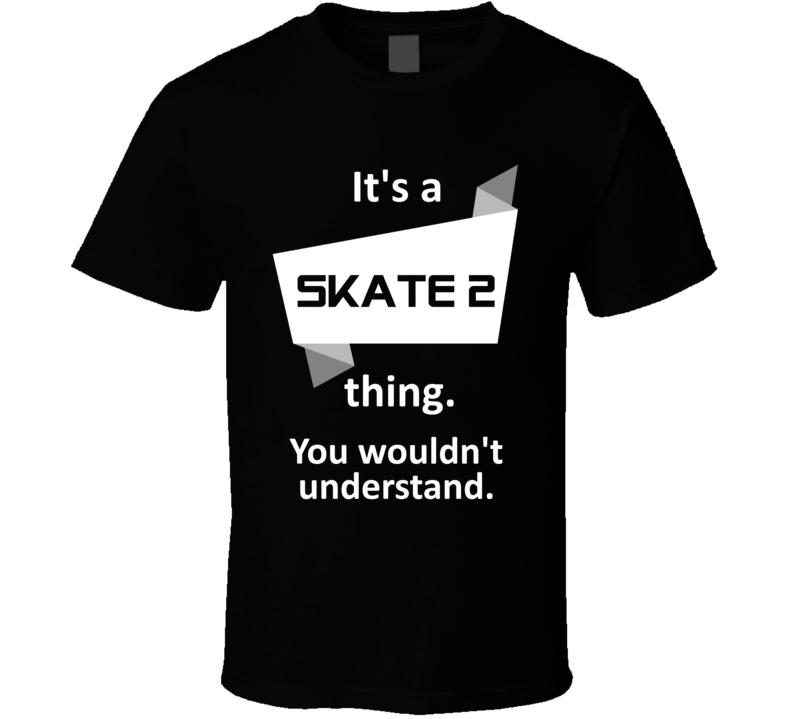 Skate 2 Xbox 360 Video Game Its A Thing T Shirt