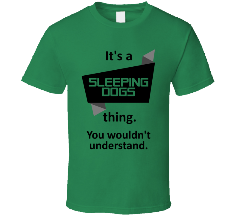 Its A Thing Sleeping Dogs Xbox 360 Video Game T Shirt