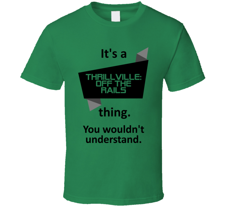 Its A Thing Thrillville Off the Rails Xbox 360 Video Game T Shirt