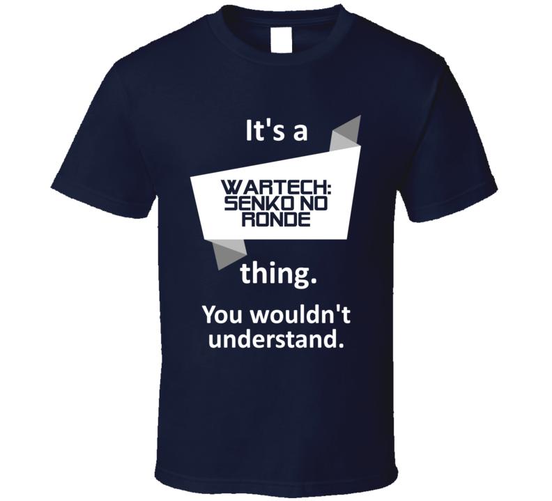 WarTech Senko no Ronde Xbox 360 Video Game Its A Thing T Shirt