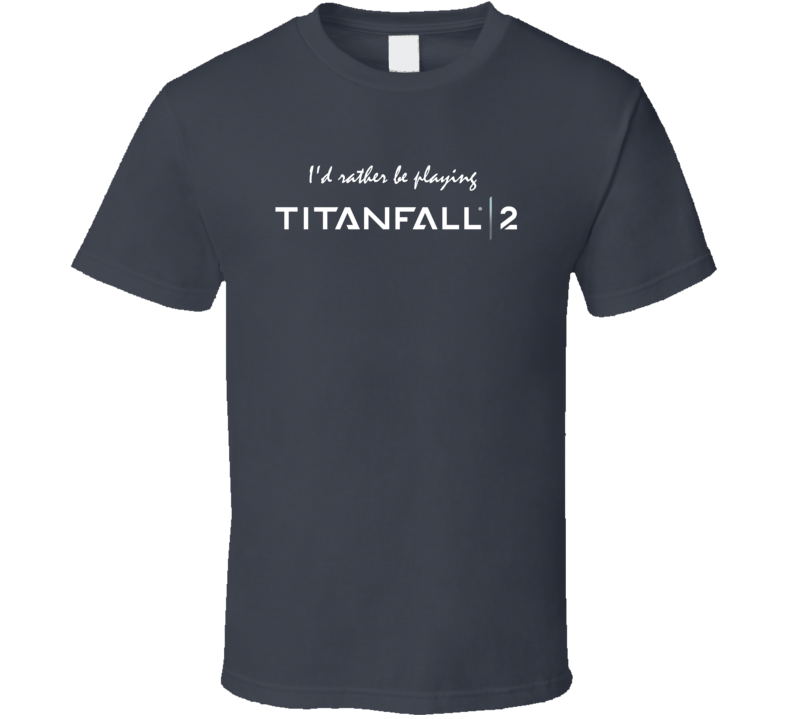 Id Rather Be Playing Titanfall 2 Video Game T Shirt