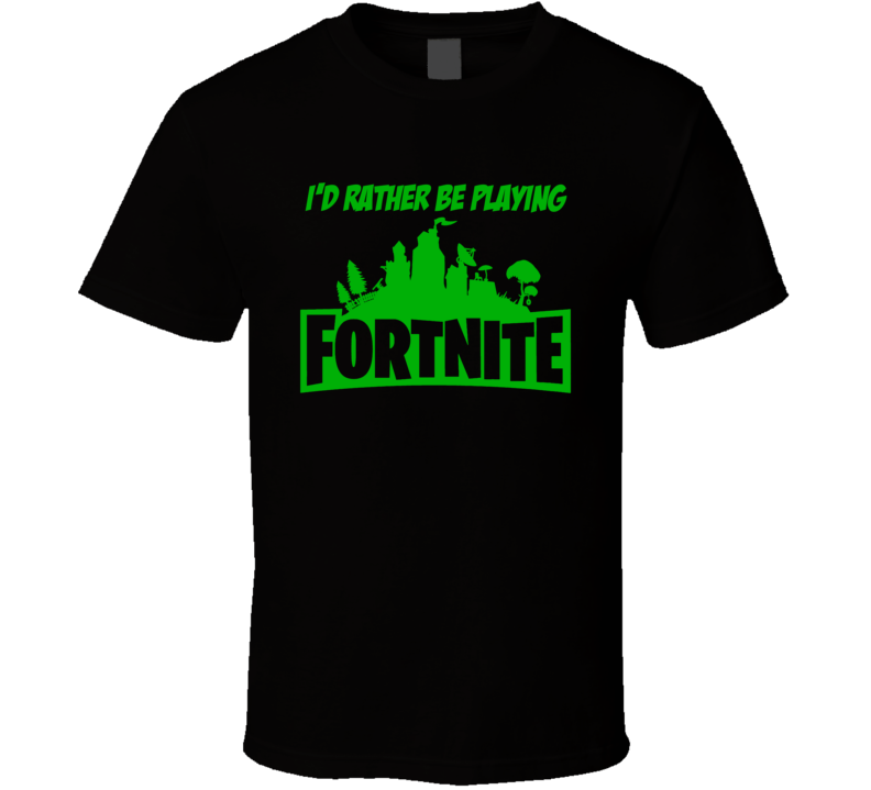 Id Rather Be Playing Fortnite Online Video Game T Shirt