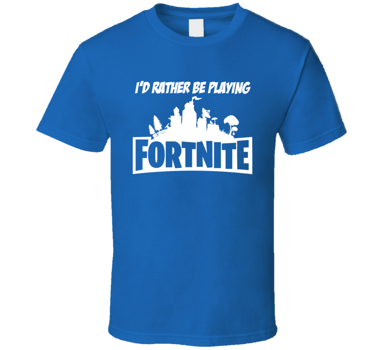 Id Rather Be Playing Fortnite Logo Online Video Game T Shirt
