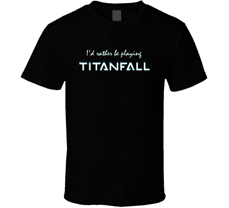 Id Rather Be Playing Titanfall 2 Logo Video Game T Shirt