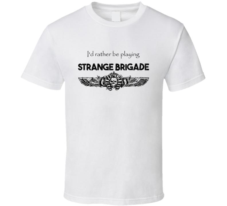 Id Rather Be Playing Strange Brigade Video Game Shooter T Shirt