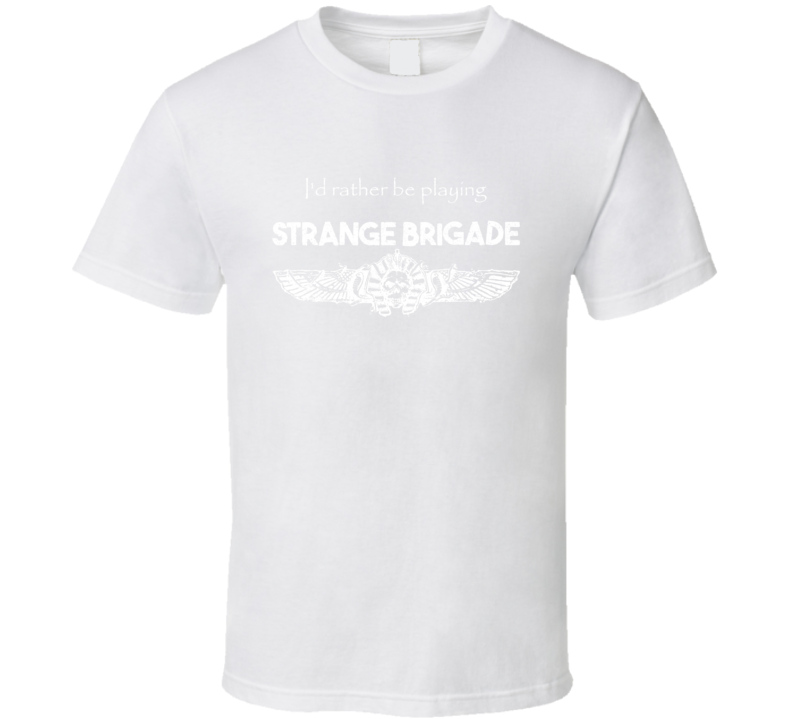 Id Rather Be Playing Strange Brigade Shooter Video Game T Shirt