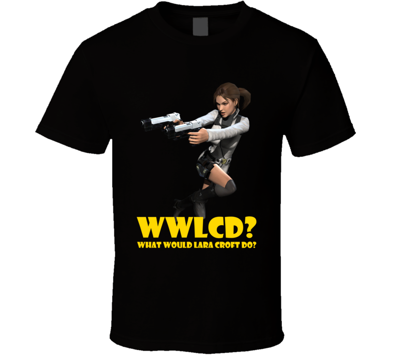 Wwlcd What Would Lara Croft Do Video Game Tomb Raider T Shirt