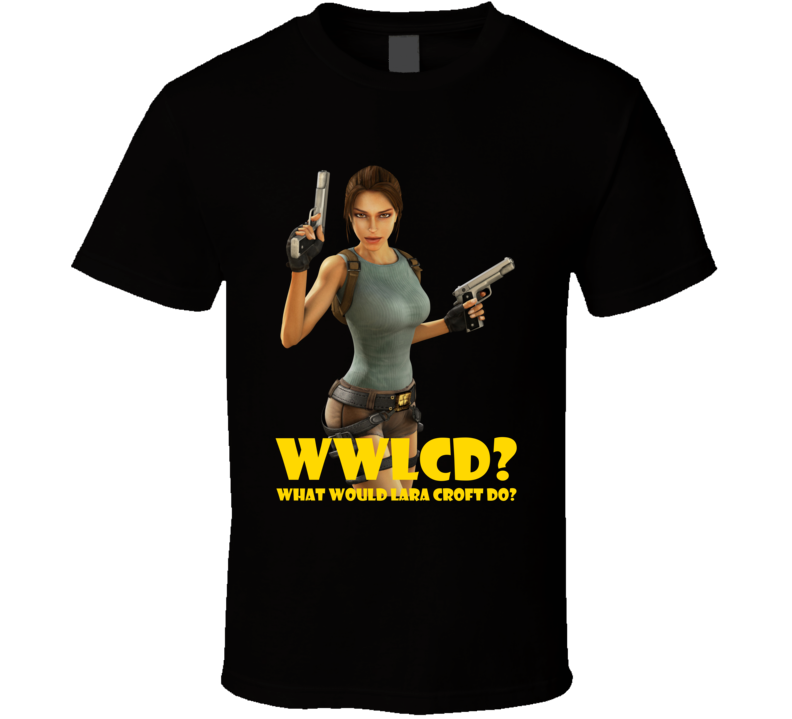 Wwlcd What Would Lara Croft Do Tomb Raider Video Game T Shirt