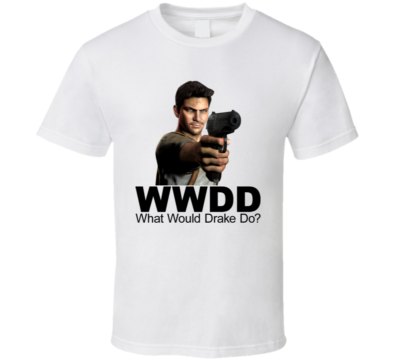 WWDD? What Would Drake Do? Uncharted Video Game T Shirt