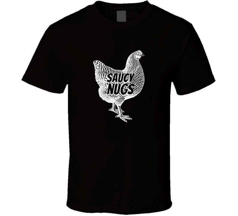 Funny Saucy Nugs Chicken Boneless T Shirt