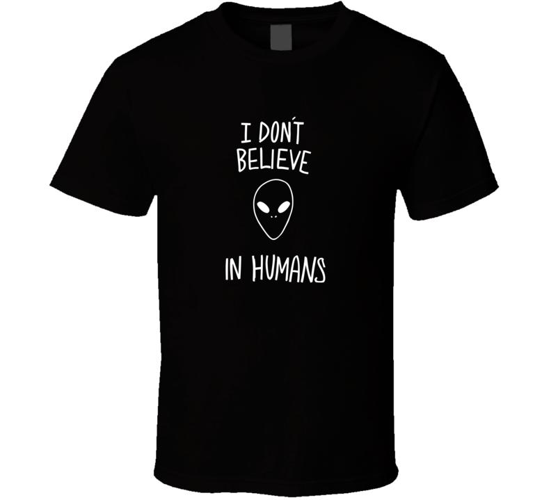 I Dont Believe In Humans Alien T Shirt