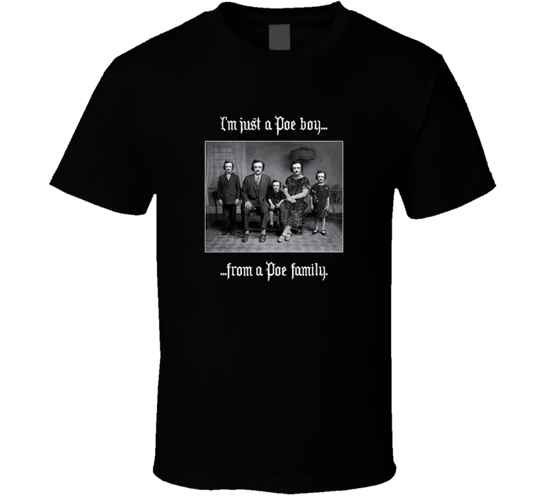 I'm Just A Poe Boy From A Poe Family T Shirt