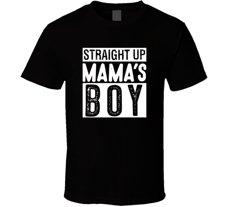 Straight Up Mamas Boy T Shirt