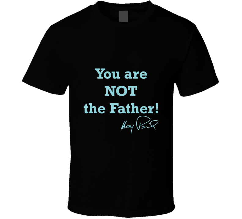 You Are Not The Father T Shirt