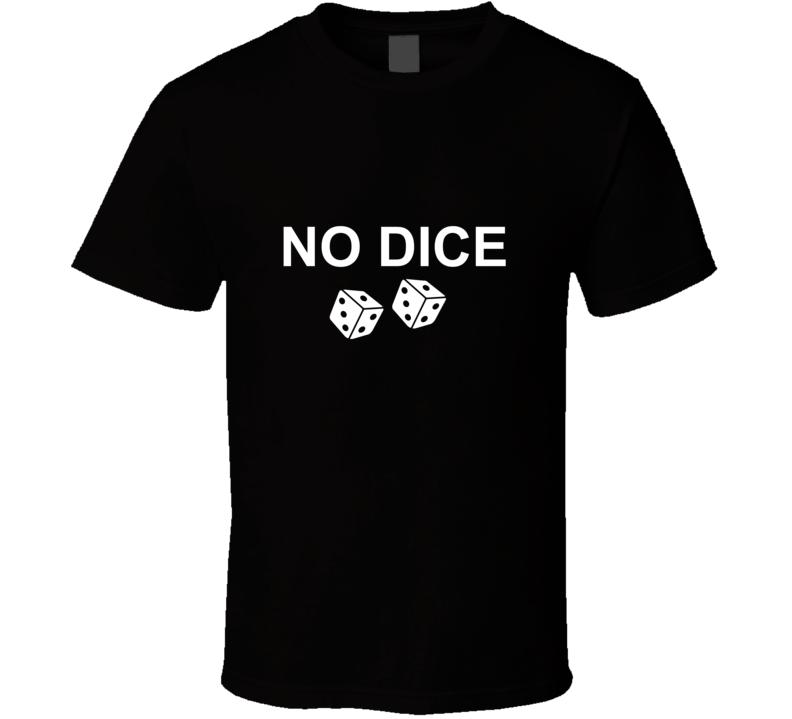 No Dice  T Shirt