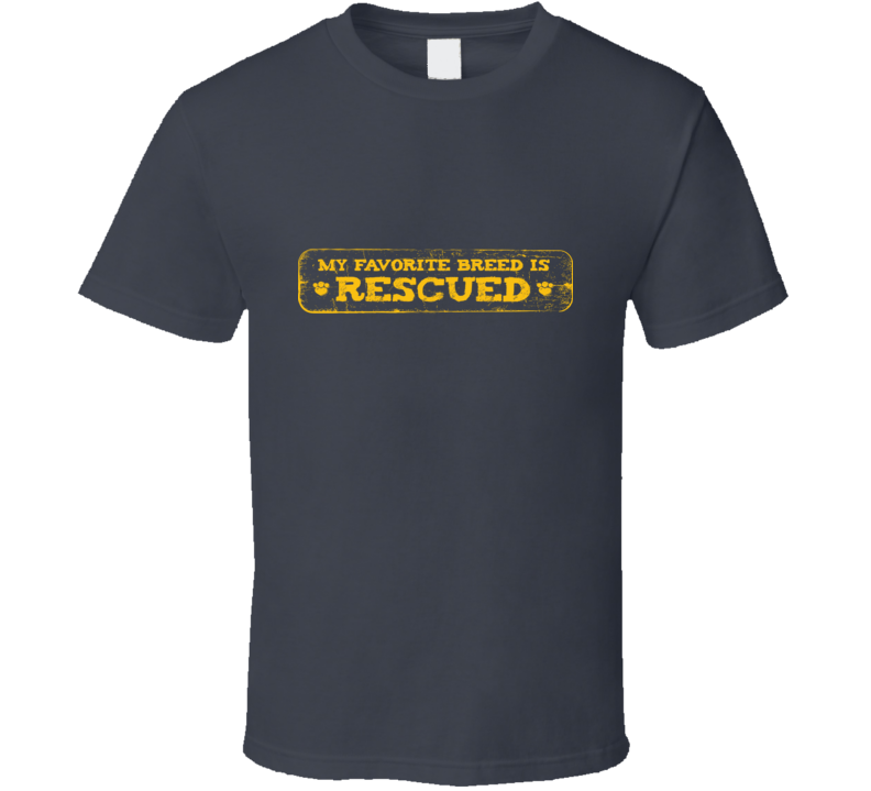 My Favorite Breed Is Rescued T Shirt