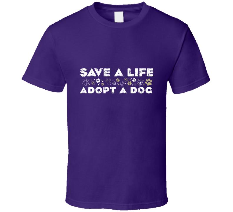 Save A Life Adopt A Dog T Shirt