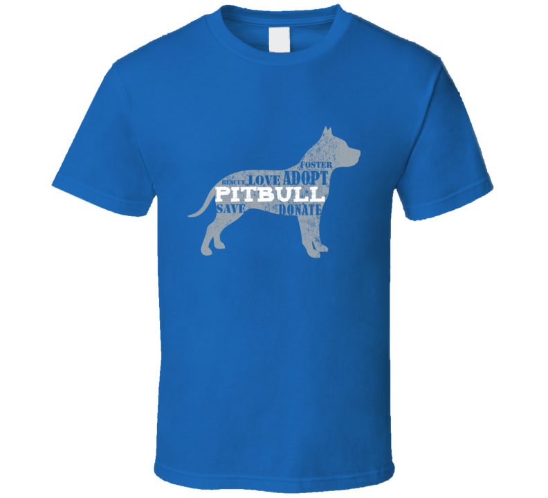 Foster Love Adopt Save Donate Pitbull T Shirt