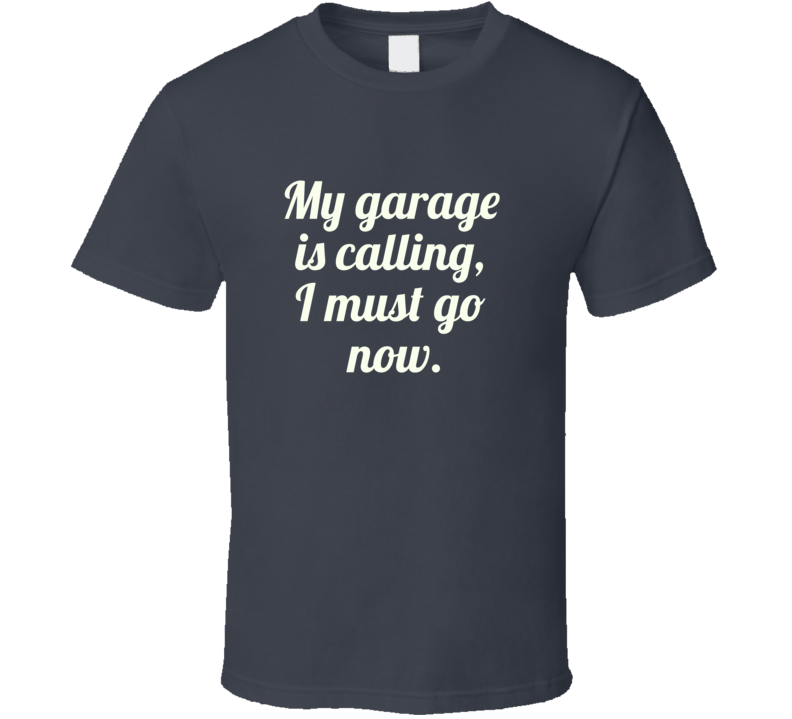 My Garage Is Calling T Shirt
