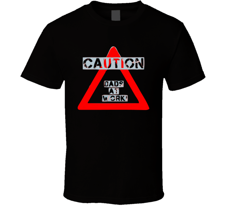 caution-dads-at-work T Shirt