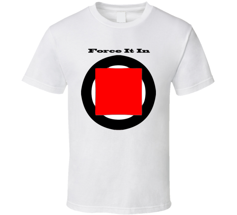 force-it-in-white T Shirt