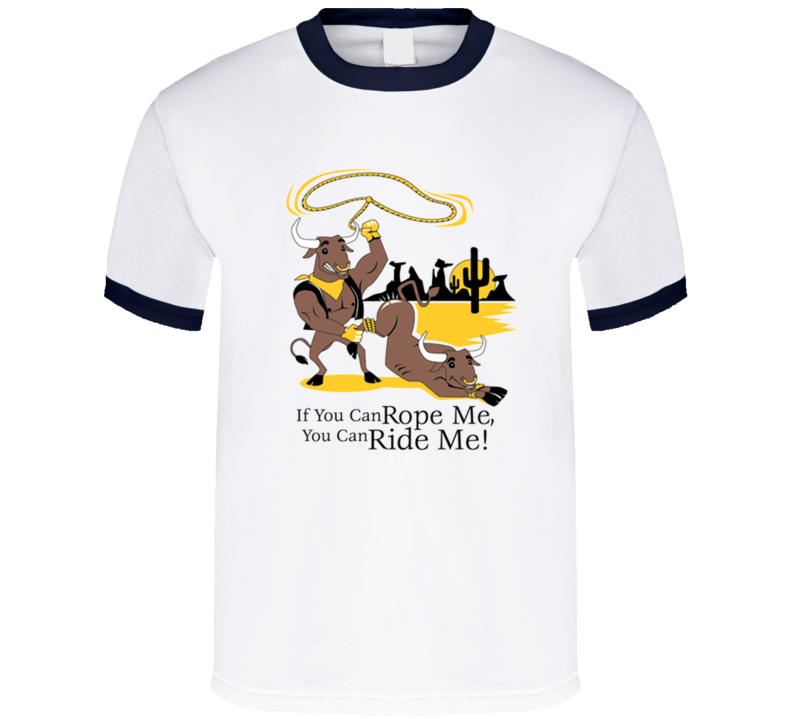 if-you-can-rope-me-you-can-ride-me T Shirt