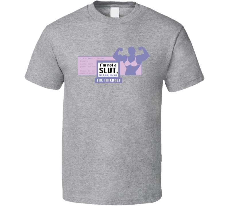 I'm-not-a-slut-but-play-one-on-the-internet T Shirt