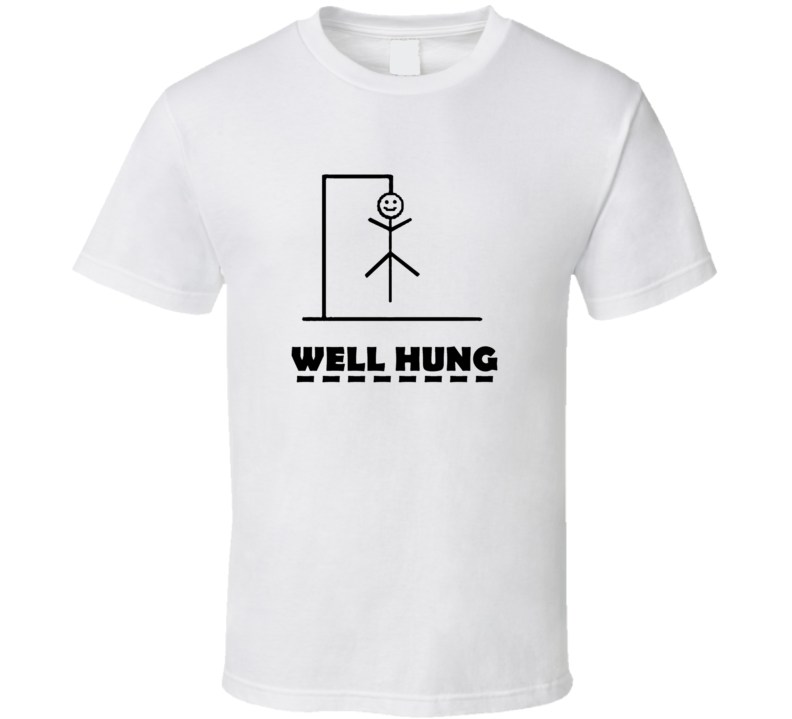 well-hung-dick T Shirt