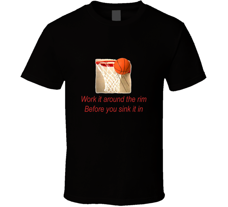 work_around_the_rim T Shirt