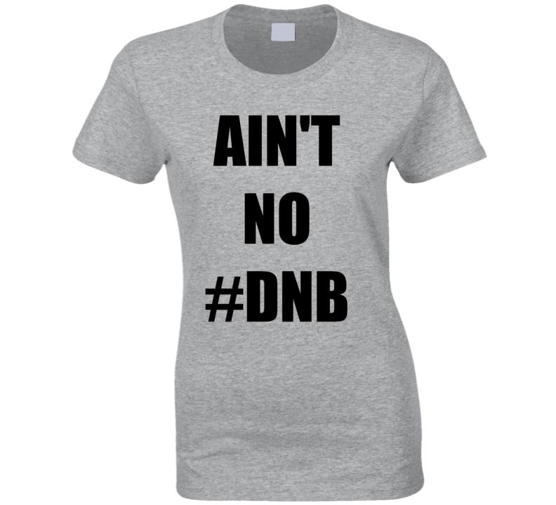Ain't No DNB Do Nothing Bitch Ronda Rousey MMA T Shirt