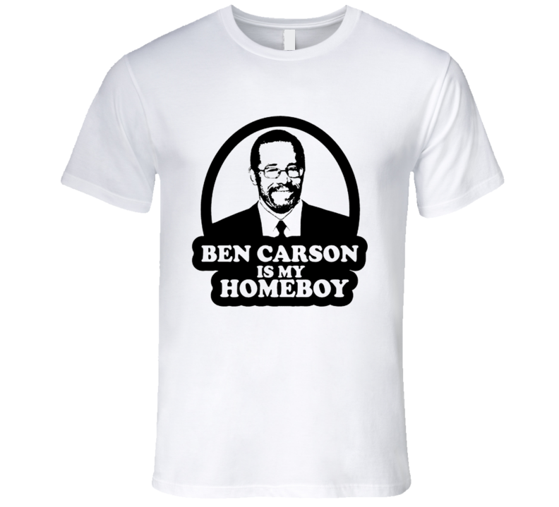 Ben Carson Is My Homeboy Presidential Election Candidate Usa America T Shirt