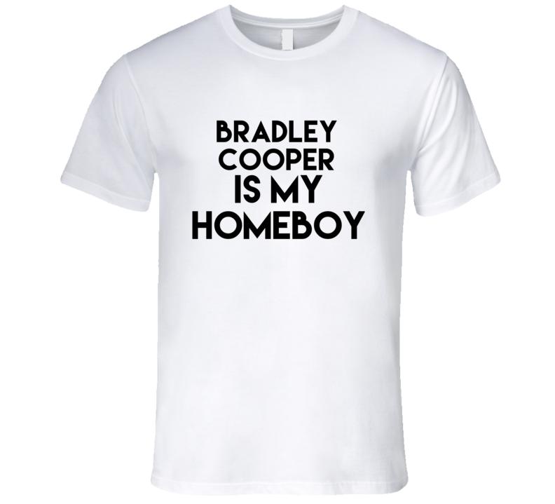 Bradley Cooper Is My Homeboy Hot Fan T Shirt