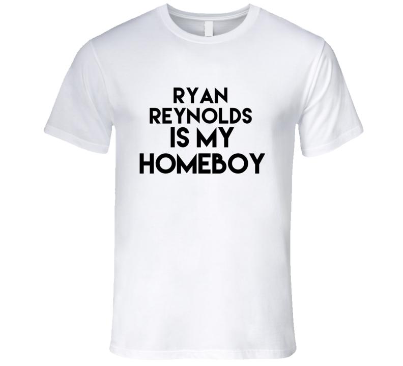 Ryan Reynolds Is My Homeboy Hot Fan T Shirt