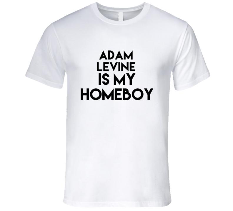 Adam Levine Is My Homeboy Hot Fan T Shirt