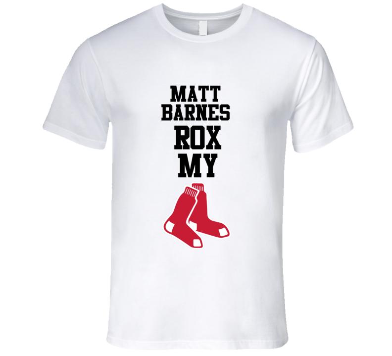 Matt Barnes Rox Rocks My Red Sox Socks Boston Baseball Fan T Shirt