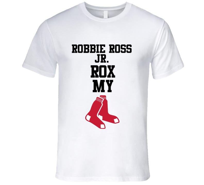 Robbie Ross Jr. Rox Rocks My Red Sox Socks Boston Baseball Fan T Shirt