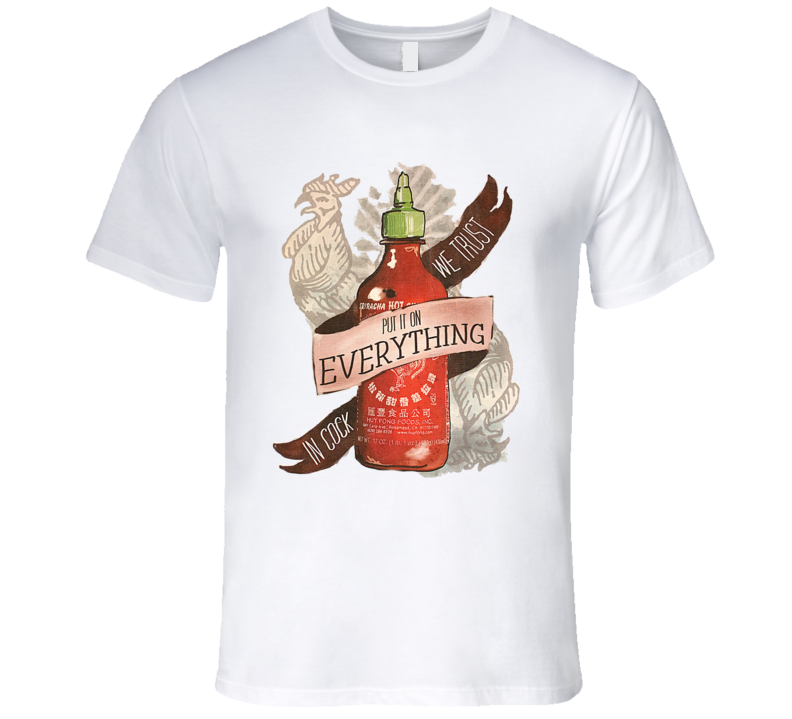 In Cock We Trust Put It On Everything Sriracha Hot Sauce Funny Chef Cooking T Shirt