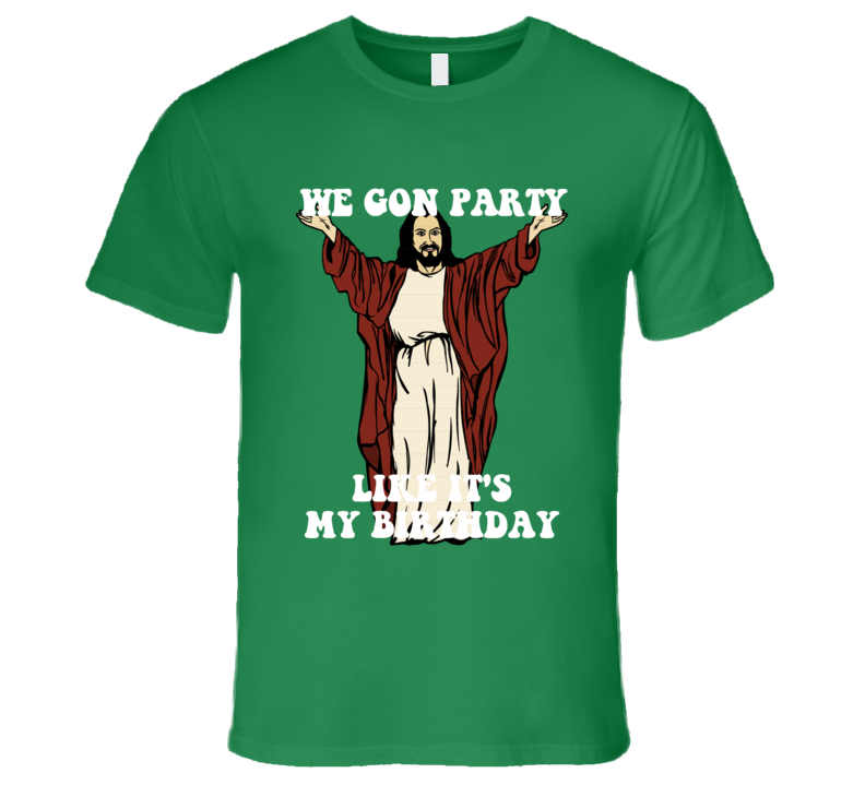 We Gon Party Like It\'s My Birthday Funny Jesus Christmas Birthday ...