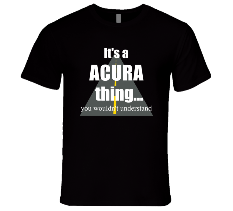 ACURA You Wouldn?t Understand it?s a Car Truck Thing