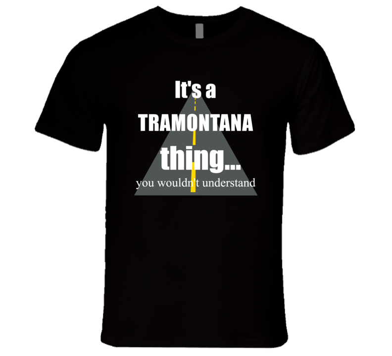 TRAMONTANA You Wouldn?t Understand it?s a Car Truck Thing
