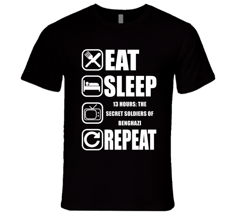13 HOURS: THE SECRET SOLDIERS OF BENGHAZI Eat Sleep Repeat Movie Fan T Shirt