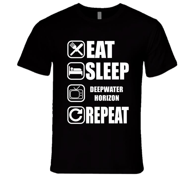 DEEPWATER HORIZON Eat Sleep Repeat Movie Fan T Shirt