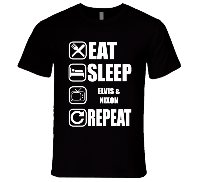 ELVIS & NIXON Eat Sleep Repeat Movie Fan T Shirt