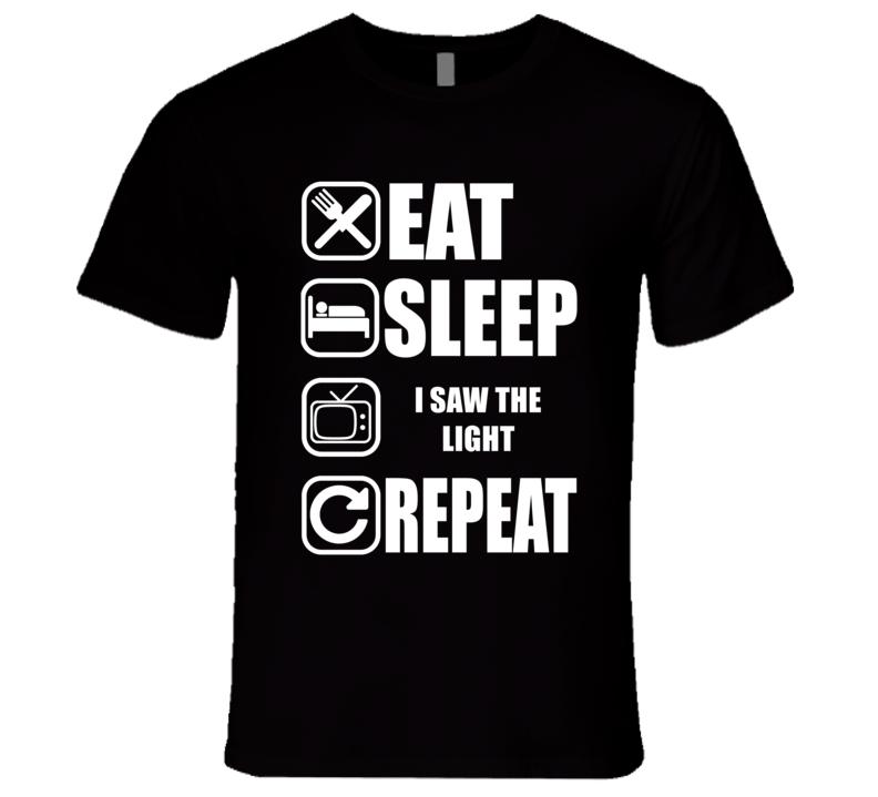 I SAW THE LIGHT Eat Sleep Repeat Movie Fan T Shirt