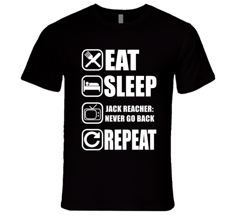 JACK REACHER: NEVER GO BACK Eat Sleep Repeat Movie Fan T Shirt
