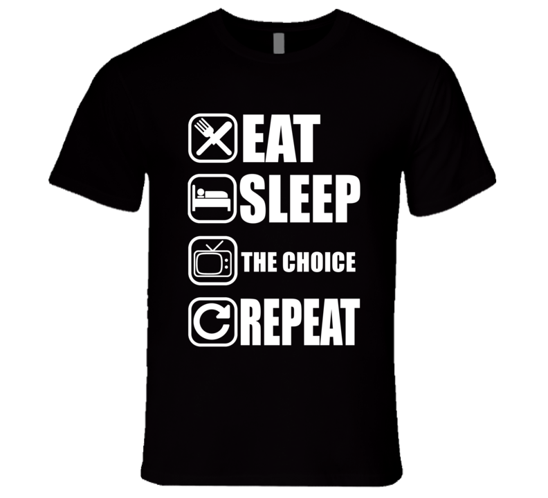 THE CHOICE Eat Sleep Repeat Movie Fan T Shirt