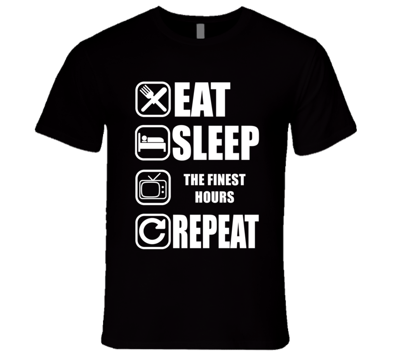 THE FINEST HOURS Eat Sleep Repeat Movie Fan T Shirt