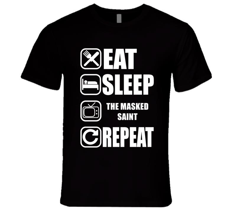 THE MASKED SAINT Eat Sleep Repeat Movie Fan T Shirt