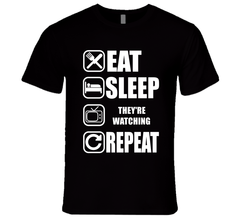 THEY'RE WATCHING Eat Sleep Repeat Movie Fan T Shirt